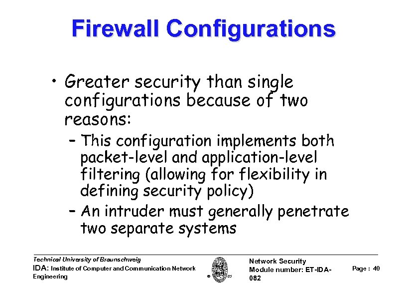 Firewall Configurations • Greater security than single configurations because of two reasons: – This