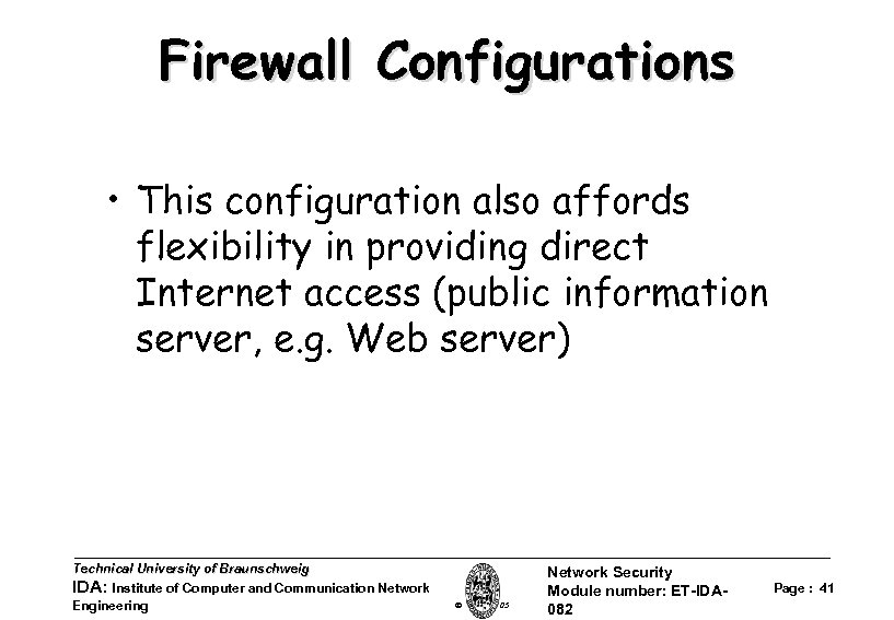 Firewall Configurations • This configuration also affords flexibility in providing direct Internet access (public