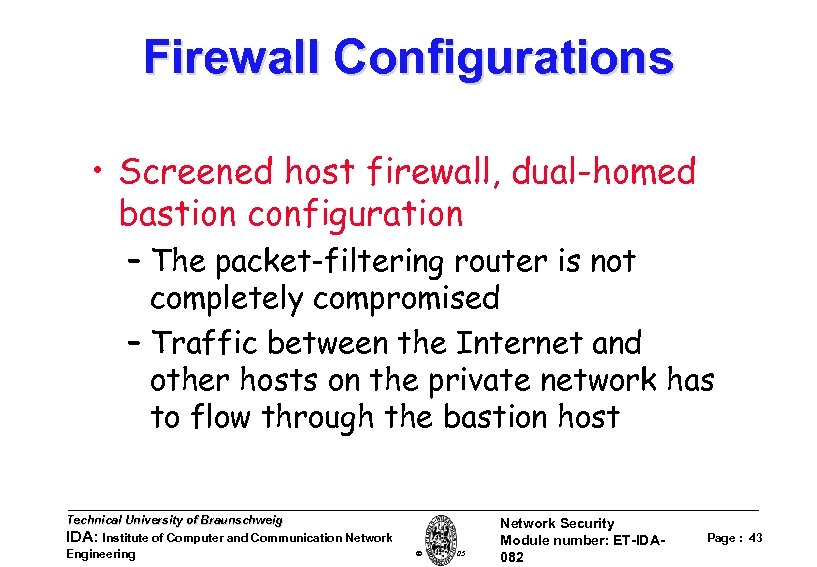 Firewall Configurations • Screened host firewall, dual-homed bastion configuration – The packet-filtering router is