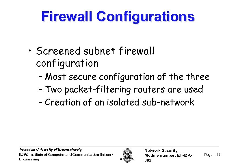 Firewall Configurations • Screened subnet firewall configuration – Most secure configuration of the three