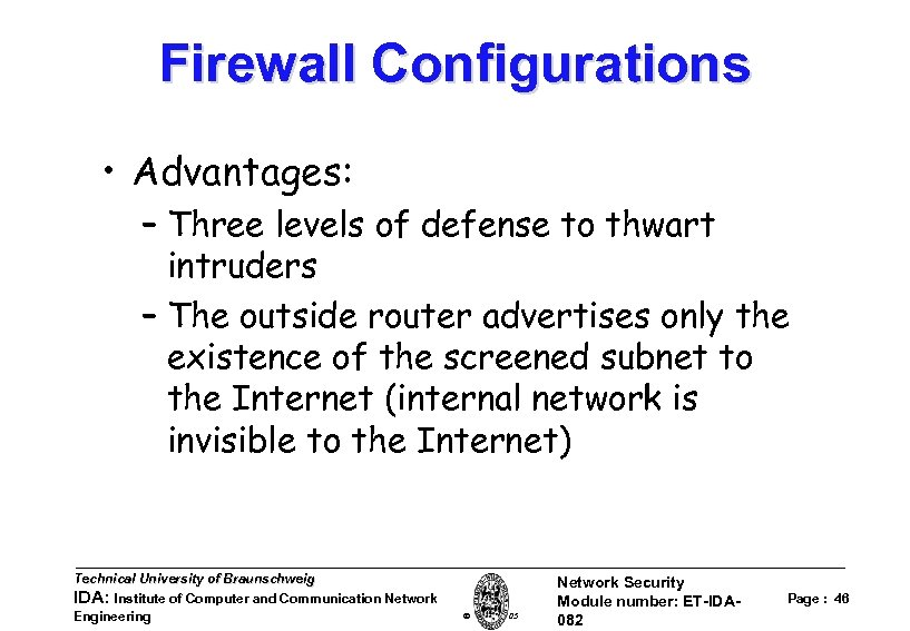 Firewall Configurations • Advantages: – Three levels of defense to thwart intruders – The