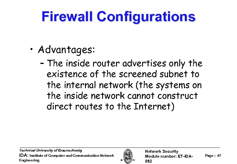 Firewall Configurations • Advantages: – The inside router advertises only the existence of the