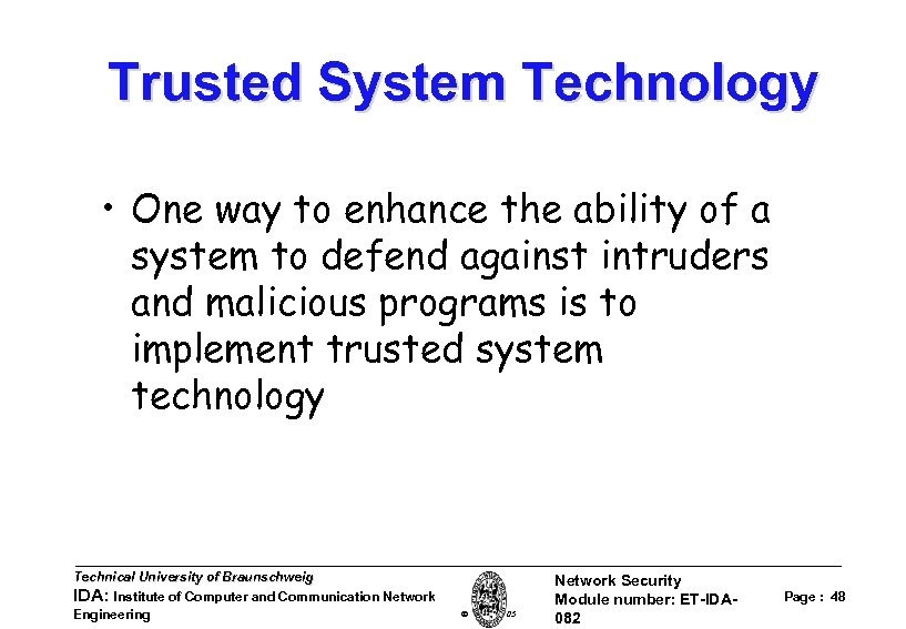Trusted System Technology • One way to enhance the ability of a system to