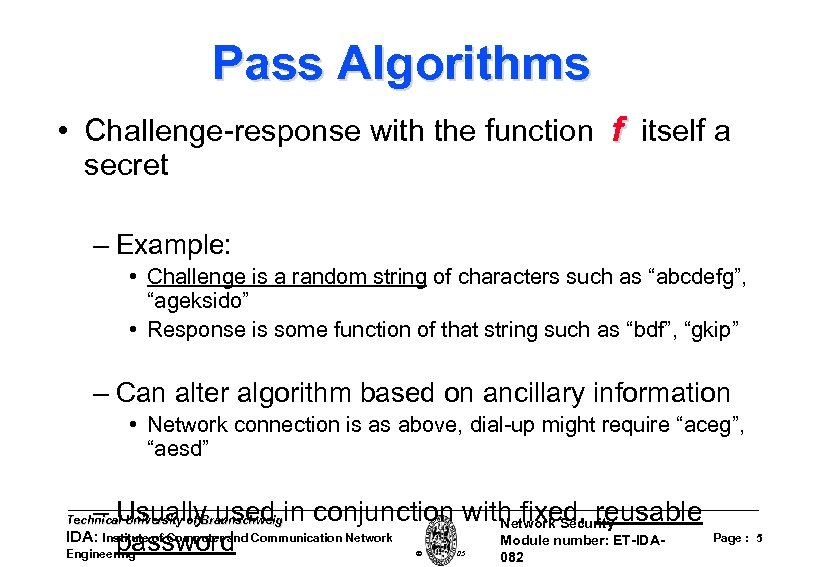Pass Algorithms • Challenge-response with the function f itself a secret – Example: •
