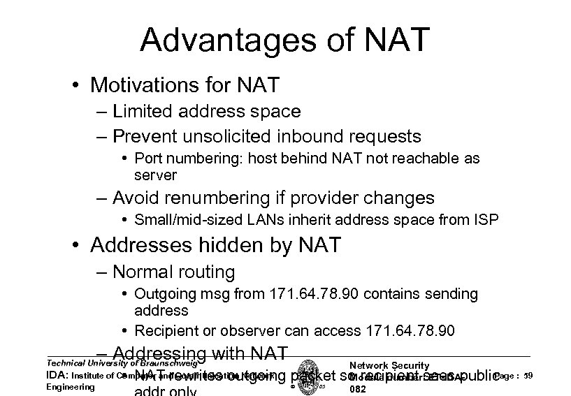 Advantages of NAT • Motivations for NAT – Limited address space – Prevent unsolicited