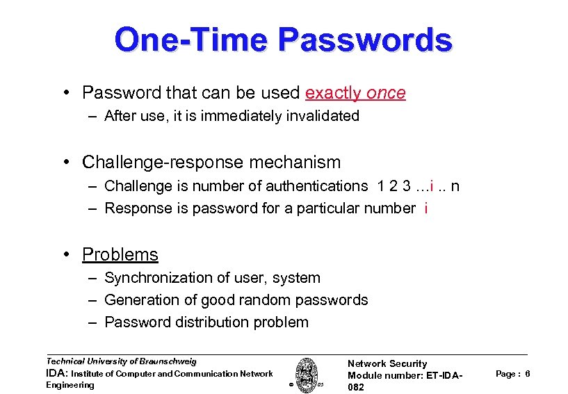 One-Time Passwords • Password that can be used exactly once – After use, it
