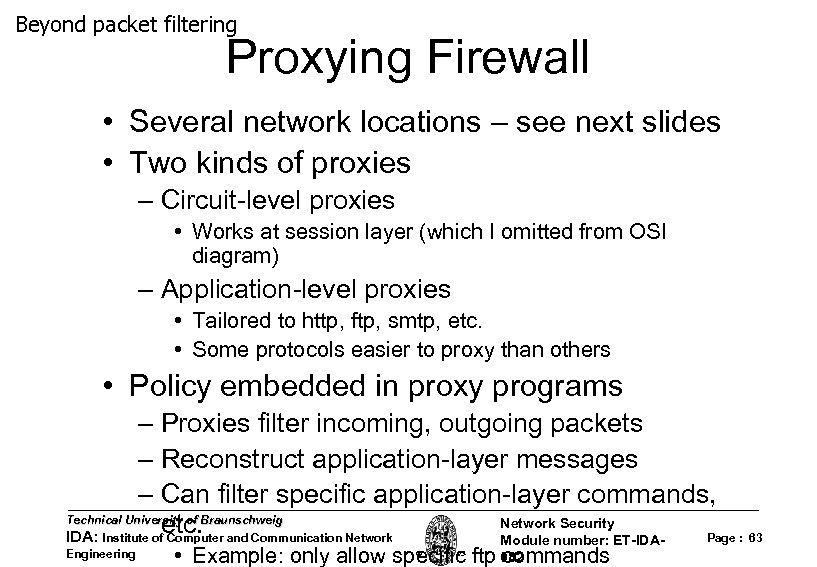 Beyond packet filtering Proxying Firewall • Several network locations – see next slides •