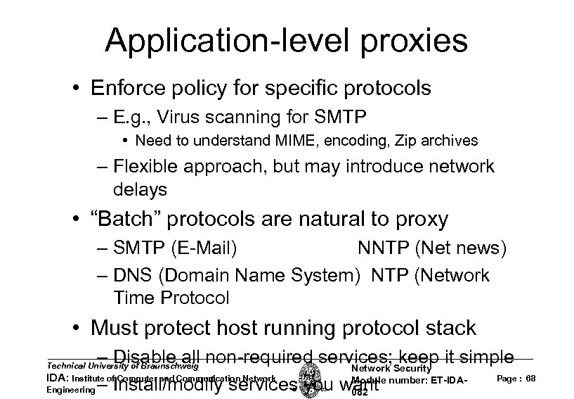 Application-level proxies • Enforce policy for specific protocols – E. g. , Virus scanning