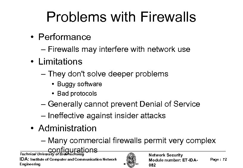 Problems with Firewalls • Performance – Firewalls may interfere with network use • Limitations