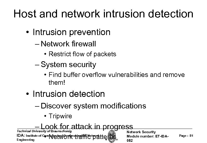 Host and network intrusion detection • Intrusion prevention – Network firewall • Restrict flow
