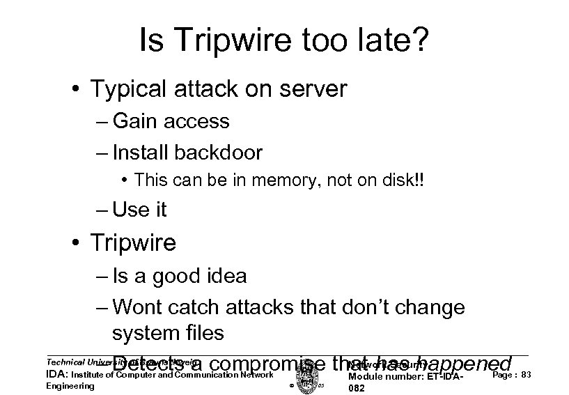 Is Tripwire too late? • Typical attack on server – Gain access – Install