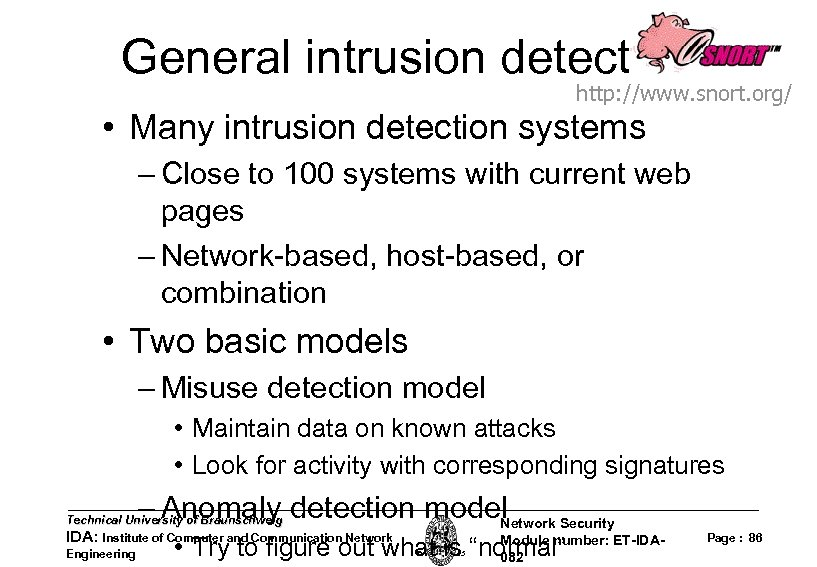 General intrusion detection http: //www. snort. org/ • Many intrusion detection systems – Close