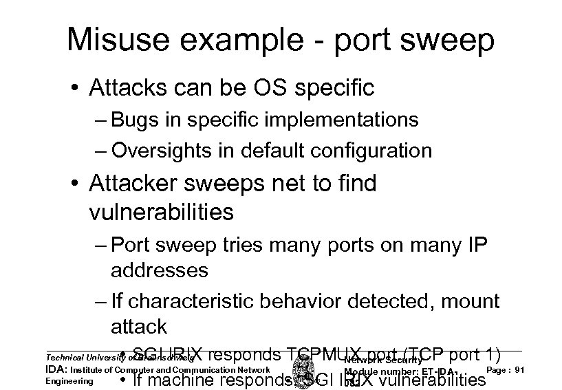 Misuse example - port sweep • Attacks can be OS specific – Bugs in