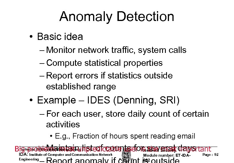 Anomaly Detection • Basic idea – Monitor network traffic, system calls – Compute statistical