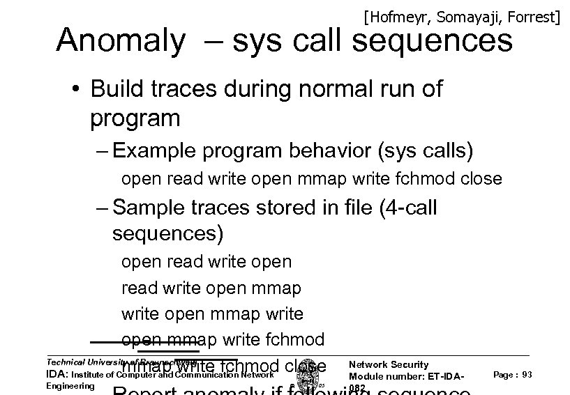 [Hofmeyr, Somayaji, Forrest] Anomaly – sys call sequences • Build traces during normal run