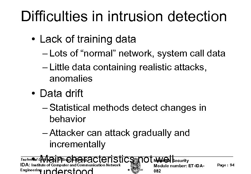 "Difficulties in intrusion detection • Lack of training data – Lots of ""normal"" network,"