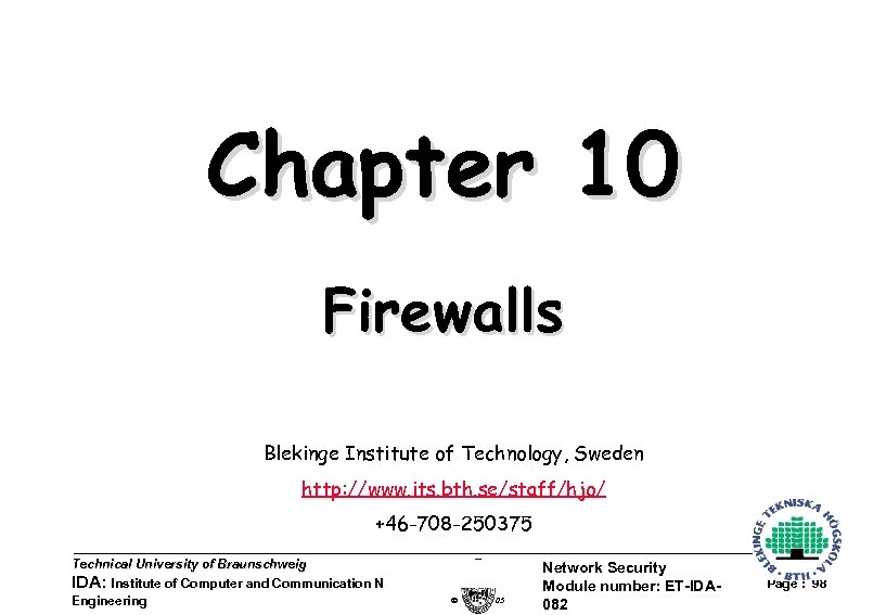 Chapter 10 Firewalls Blekinge Institute of Technology, Sweden http: //www. its. bth. se/staff/hjo/ +46
