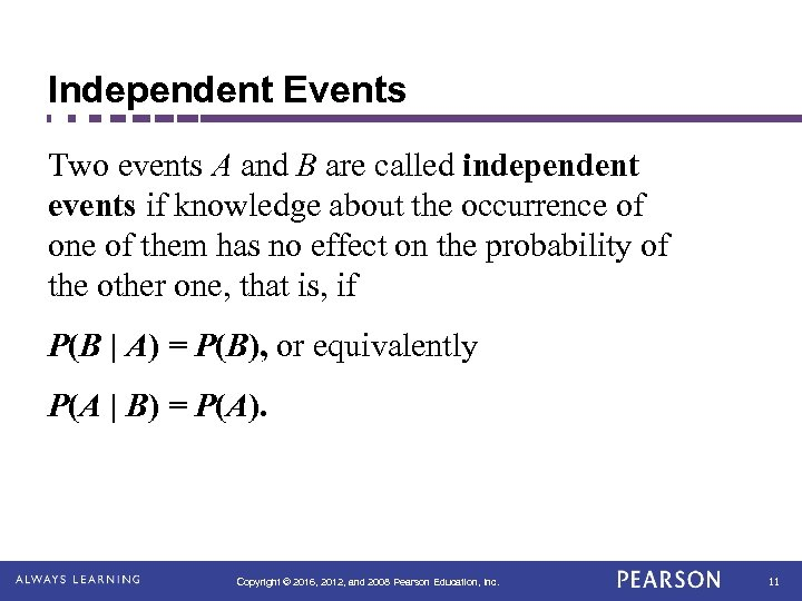 Independent Events Two events A and B are called independent events if knowledge about