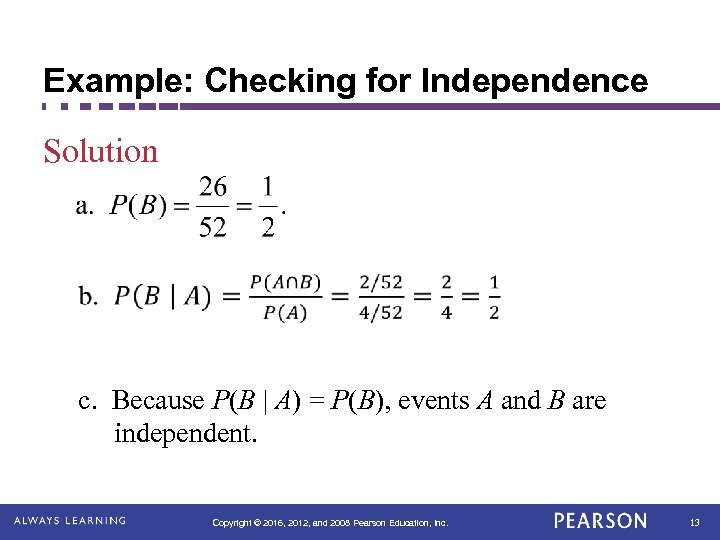 Example: Checking for Independence Solution c. Because P(B | A) = P(B), events A