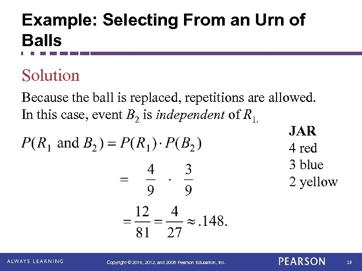 Example: Selecting From an Urn of Balls Solution Because the ball is replaced, repetitions