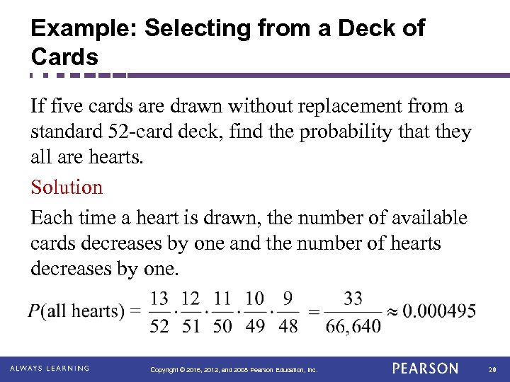 Example: Selecting from a Deck of Cards If five cards are drawn without replacement