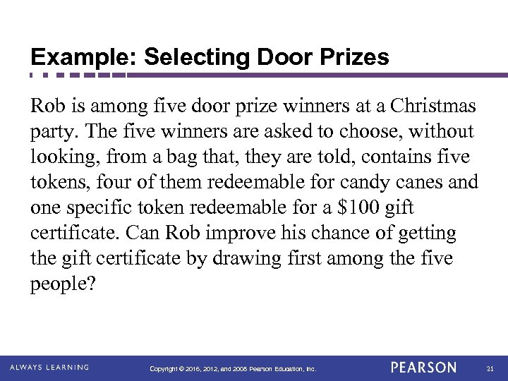 Example: Selecting Door Prizes Rob is among five door prize winners at a Christmas