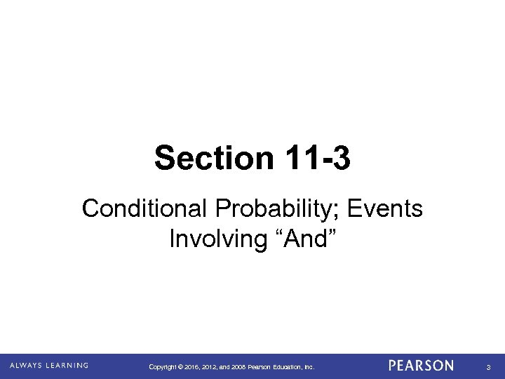 """Section 11 -3 Conditional Probability; Events Involving """"And"""" Copyright © 2016, 2012, and 2008"""