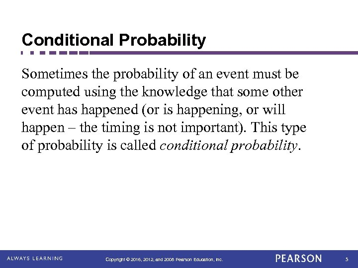 Conditional Probability Sometimes the probability of an event must be computed using the knowledge