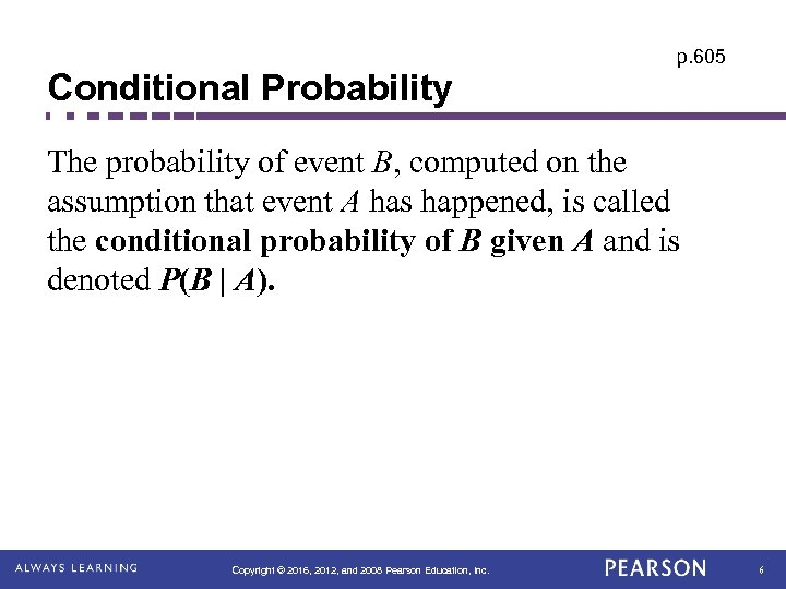 Conditional Probability p. 605 The probability of event B, computed on the assumption that