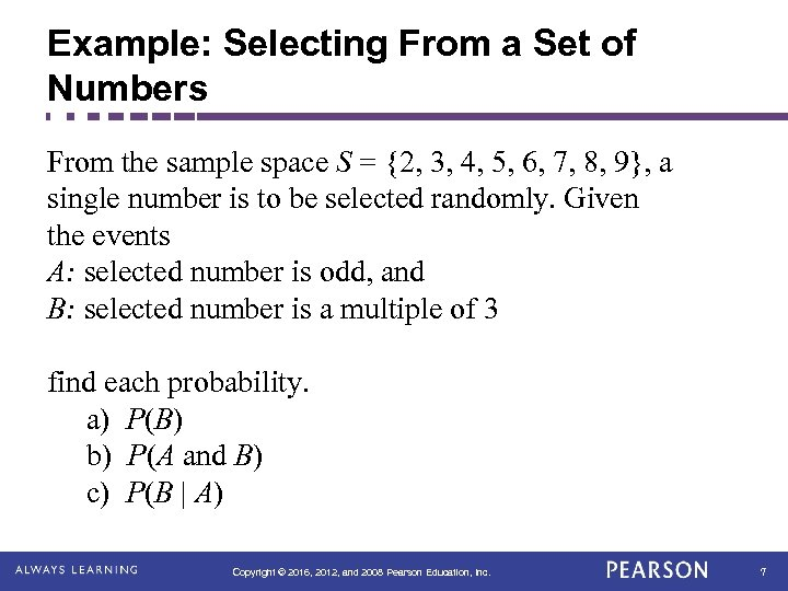 Example: Selecting From a Set of Numbers From the sample space S = {2,