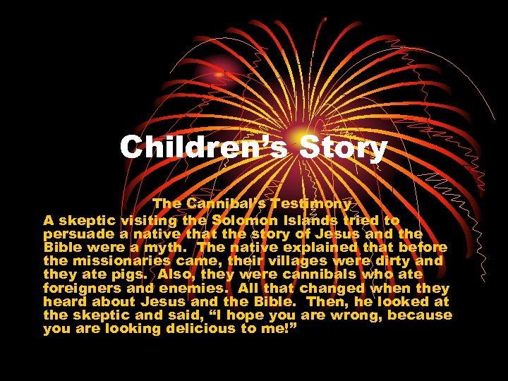 Children's Story The Cannibal's Testimony A skeptic visiting the Solomon Islands tried to persuade