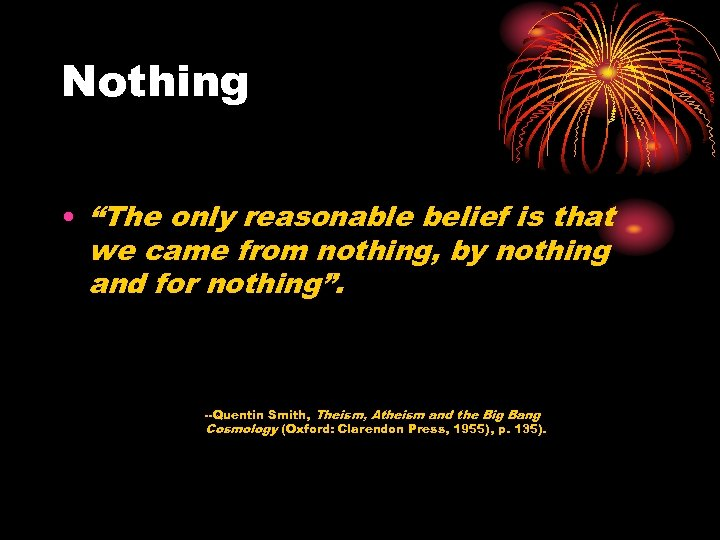 "Nothing • ""The only reasonable belief is that we came from nothing, by nothing"