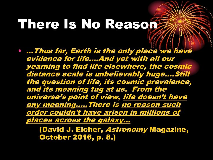 There Is No Reason • …Thus far, Earth is the only place we have