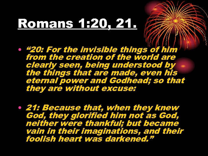 "Romans 1: 20, 21. • "" 20: For the invisible things of him from"