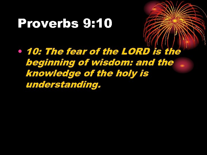 Proverbs 9: 10 • 10: The fear of the LORD is the beginning of