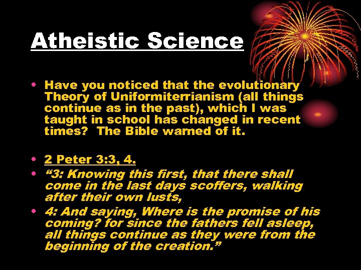 Atheistic Science • Have you noticed that the evolutionary Theory of Uniformiterrianism (all things