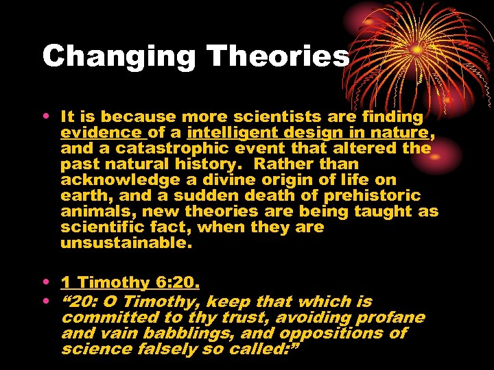 Changing Theories • It is because more scientists are finding evidence of a intelligent