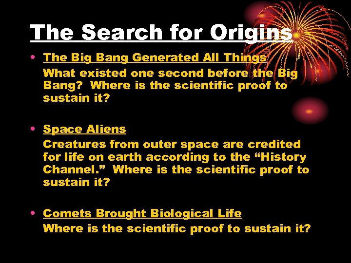 The Search for Origins • The Big Bang Generated All Things What existed one