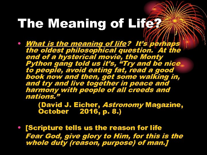The Meaning of Life? • What is the meaning of life? It's perhaps the