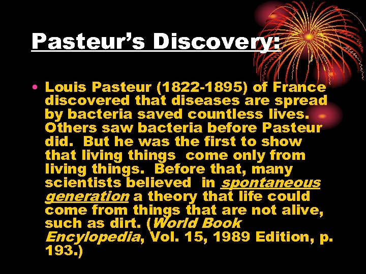 Pasteur's Discovery: • Louis Pasteur (1822 -1895) of France discovered that diseases are spread