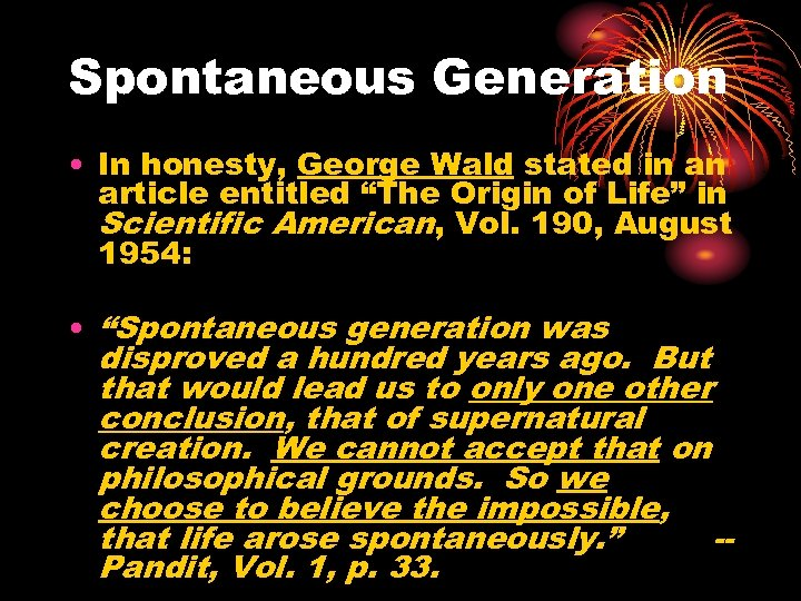 "Spontaneous Generation • In honesty, George Wald stated in an article entitled ""The Origin"