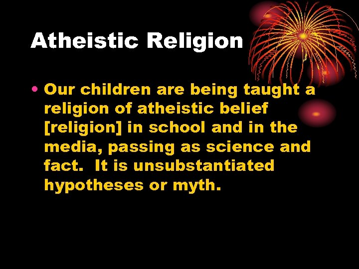 Atheistic Religion • Our children are being taught a religion of atheistic belief [religion]