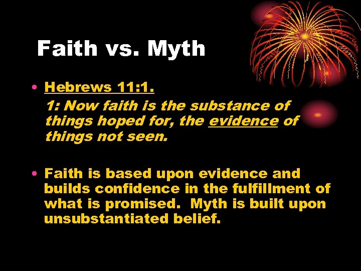 Faith vs. Myth • Hebrews 11: 1. 1: Now faith is the substance of