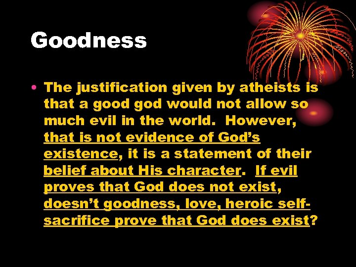 Goodness • The justification given by atheists is that a good god would not