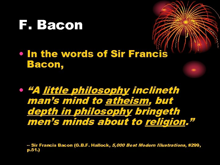 "F. Bacon • In the words of Sir Francis Bacon, • ""A little philosophy"