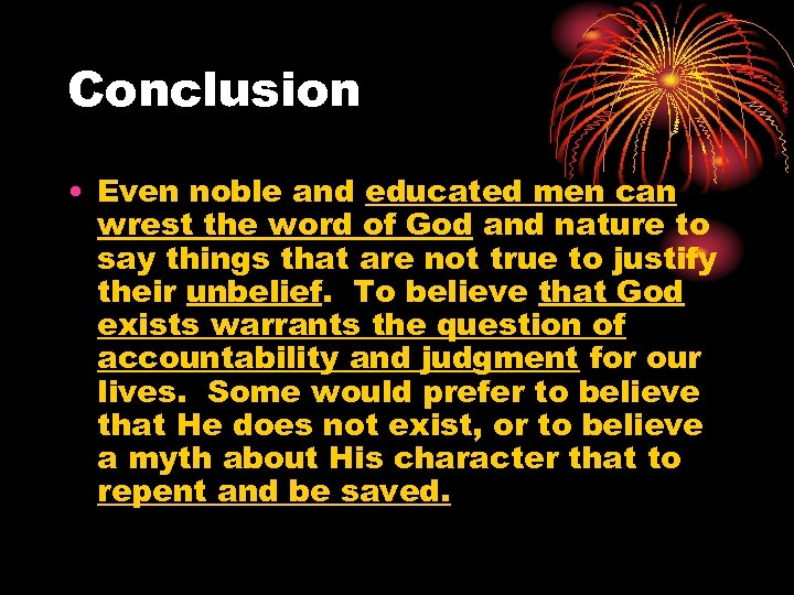 Conclusion • Even noble and educated men can wrest the word of God and
