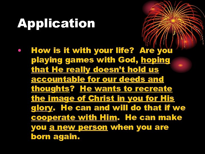 Application • How is it with your life? Are you playing games with God,