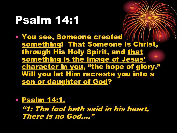 Psalm 14: 1 • You see, Someone created something! That Someone is Christ, through