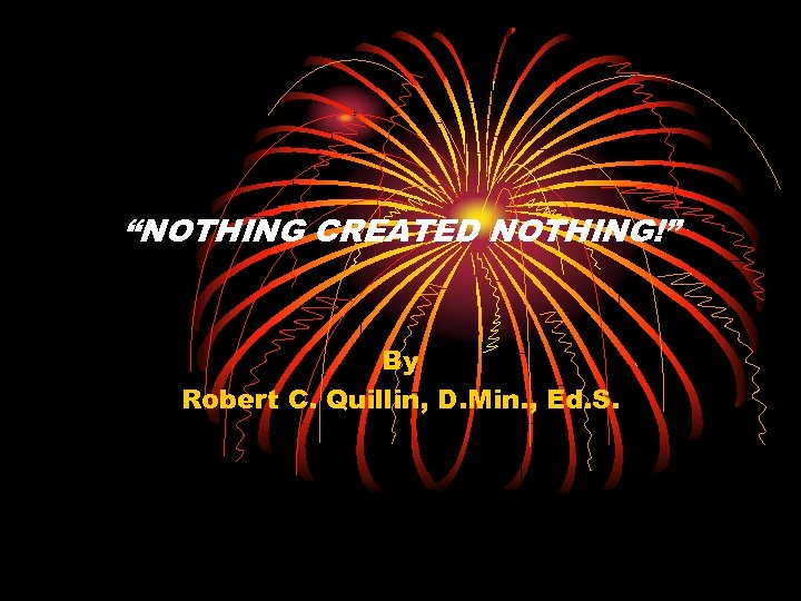 """NOTHING CREATED NOTHING!"" By Robert C. Quillin, D. Min. , Ed. S."