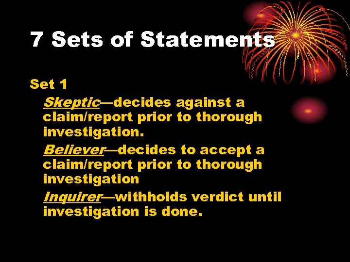 7 Sets of Statements Set 1 Skeptic—decides against a claim/report prior to thorough investigation.